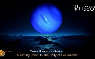 Planetary Highlights – Cross Roads. Confusion. A Turning Point on the Unity of our Dreams.